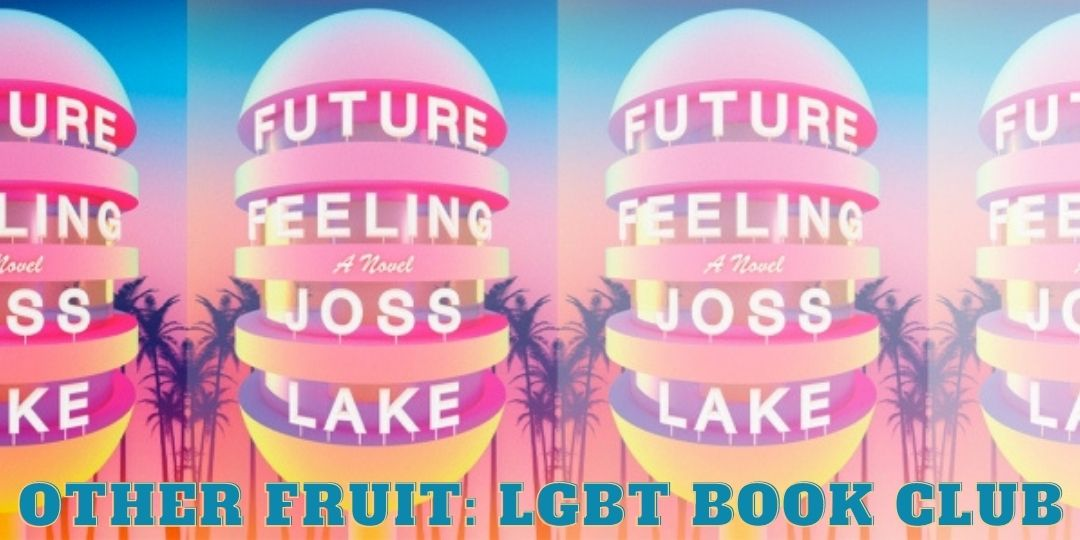 Other Fruit LGBTQ Bookclub: Future Feeling, with None - This is a reading group