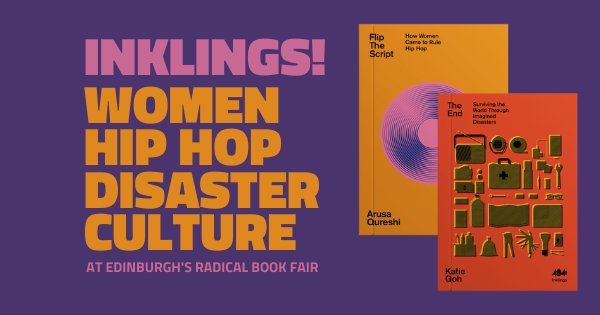 Inklings extravaganza - Women, Hip hop, disaster culture, with Arusa Qureshi & Katie Goh
