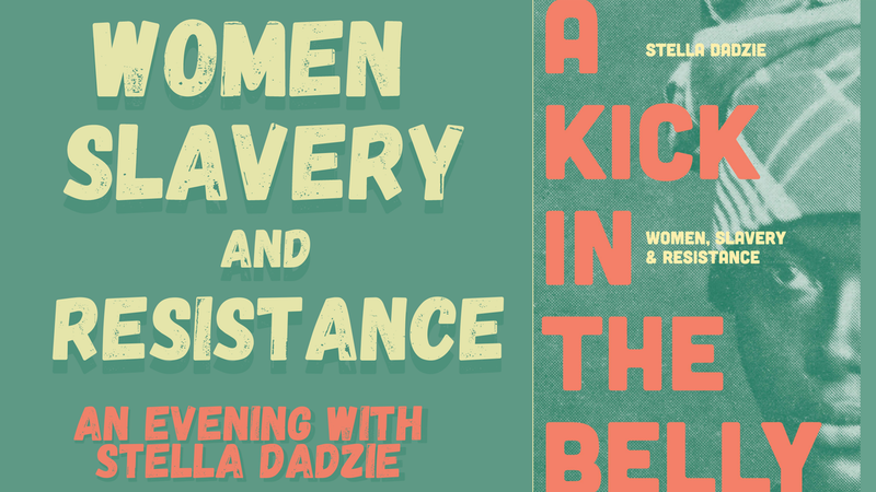 A Kick In The Belly: Women, Slavery & Resistance, with Stella Dadzie & Lisa Williams