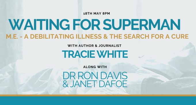 Waiting for Superman: A debilitating illness & the search for a cure, with Tracie White, Ronald W. Davis, PhD &Janet Dafoe, PhD