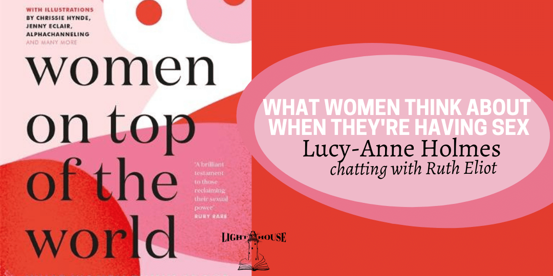Women On Top of the World: 51 Women on Sex, Intimacy, Desire & more, with Lucy-Anne Holmes & Ruth Elliot