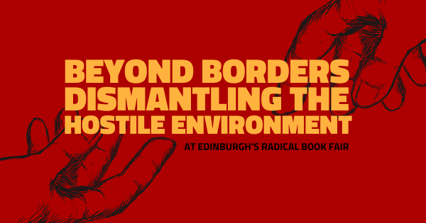 Beyond Borders: Dismantling the hostile environment, with Leah Cowan & Siobhán Mcguirk