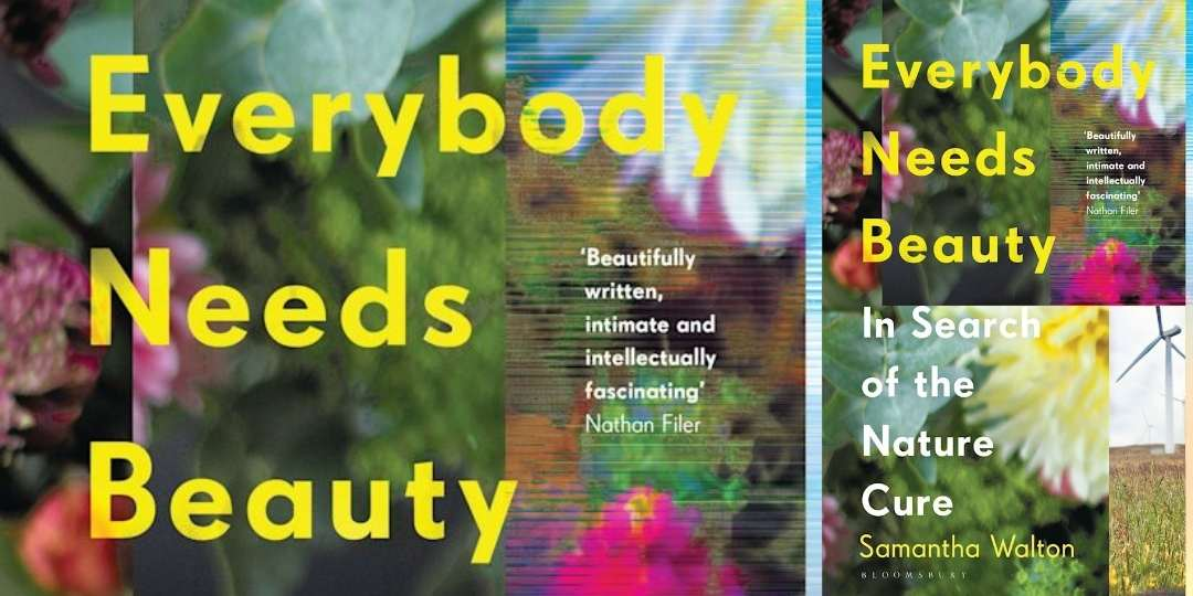Everybody Needs Beauty: In Search of the Nature Cure with Samantha Walton, with Samantha Walton & Jessica Gaitán Johannesson
