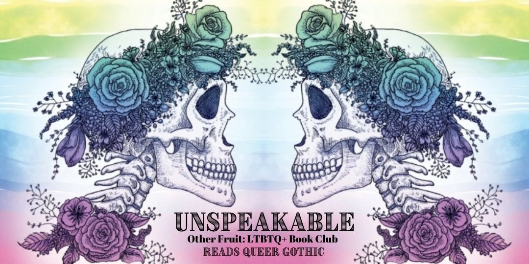 Other Fruit LGBTQ Book Group - Unspeakable: Queer Gothic Anthology, with null
