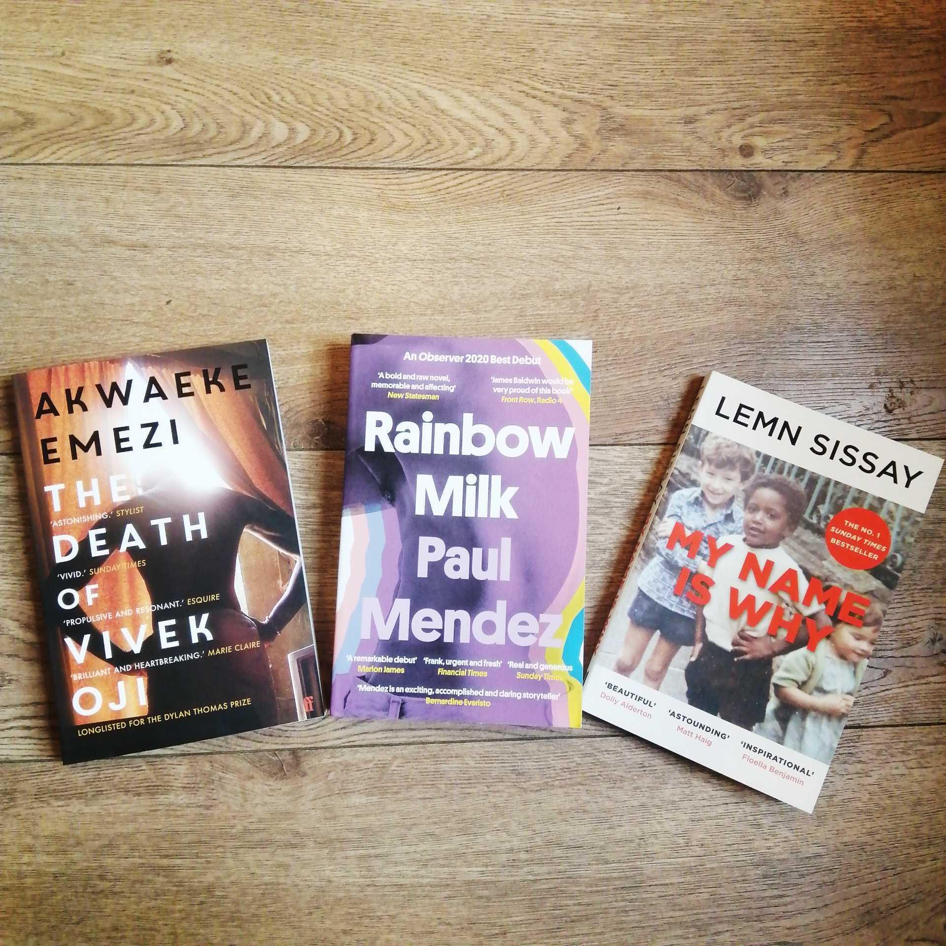The death of Vivek Oji by Akwaeke Emezi, Rainbow Milk by Paul mendez and My Name is Why by Lemn Sissay