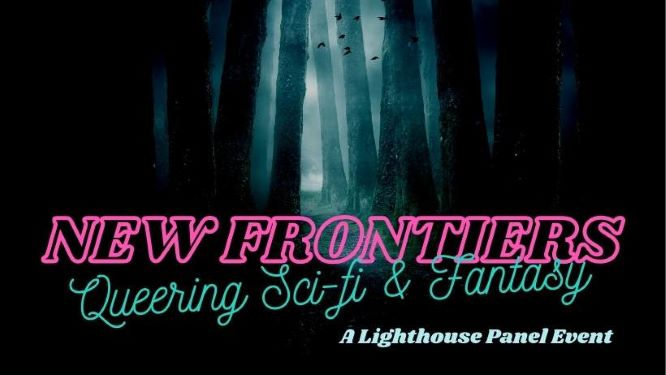 New Frontiers: Queering Science Fiction & Fantasy, with Ry Herman, Laura Lam & Celine Frohn