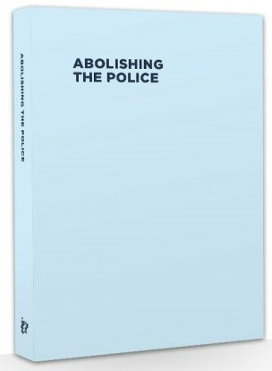 Image for Abolishing the Police : (An Illustrated Introduction)